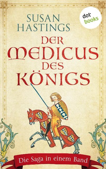 Der Medicus des Königs: Die Saga in einem Band - Susan Hastings