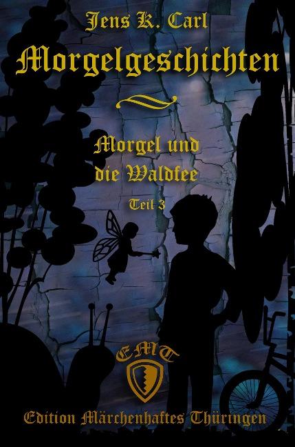 Morgel und die Waldfee - Jens K. Carl