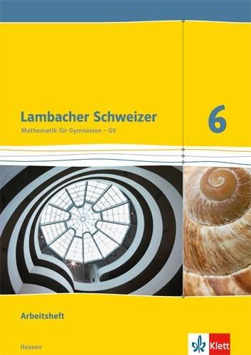Lambacher Schweizer. 6. Schuljahr G9. Arbeitsheft mit Lösungsheft. Neubearbeitung. Hessen -