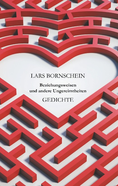 Beziehungsweisen und andere Ungereimtheiten - Lars Bornschein