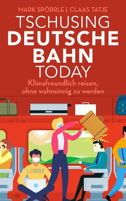 Tschusing Deutsche Bahn today - Mark Spörrle, Claas Tatje