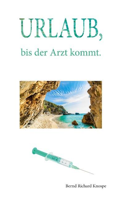 Urlaub, bis der Arzt kommt - Bernd Richard Knospe