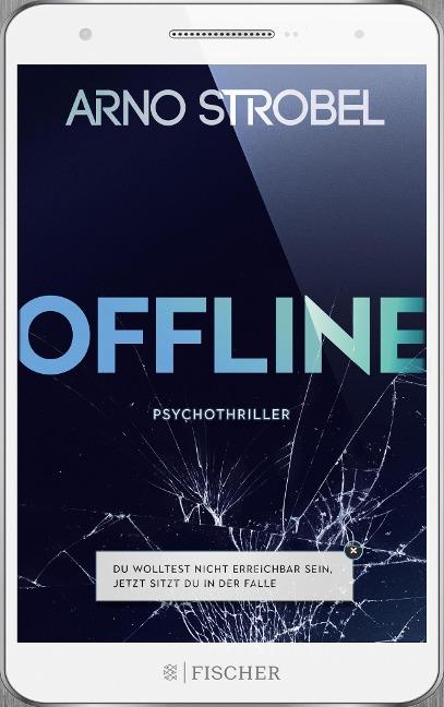 Offline - Du wolltest nicht erreichbar sein. Jetzt sitzt du in der Falle. - Arno Strobel