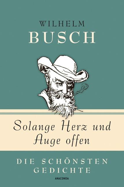 Solange Herz und Auge offen - Wilhelm Busch