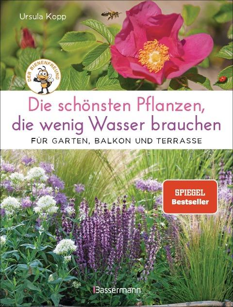 Die schönsten Pflanzen, die wenig Wasser brauchen für Garten, Balkon und Terrasse - 66 trockenheitsverträgliche Stauden, Sträucher, Gräser und Blumen, die heiße Sommer garantiert überleben - Ursula Kopp