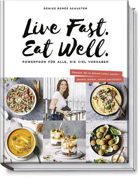 Live Fast. Eat Well. - Denise Renée Schuster
