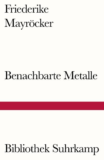 Benachbarte Metalle - Friederike Mayröcker