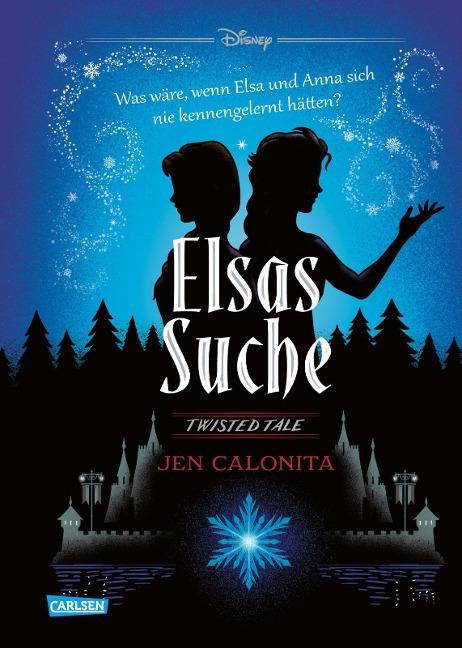 Disney - Twisted Tales: Elsas Suche (Die Eiskönigin) - Jen Calonita