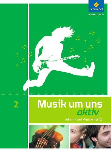 Musik um uns SI - Arbeits- und Musizierheft 2 (7.-9. Schuljahr) -