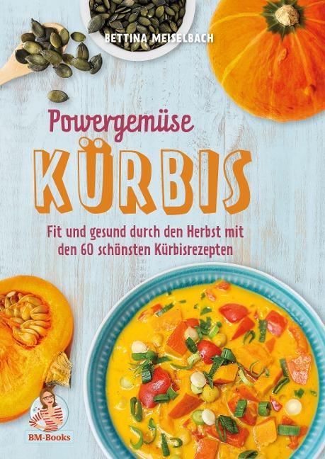 Powergemüse Kürbis - Bettina Meiselbach