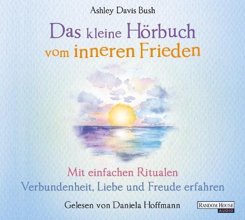 Das kleine Hör-Buch vom inneren Frieden - Ashley Davis Bush