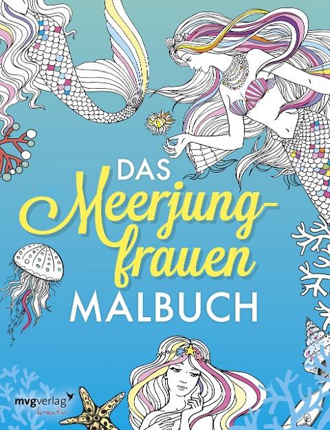 Das Meerjungfrauen-Malbuch: Das Ausmalbuch für Erwachsene und Kinder -