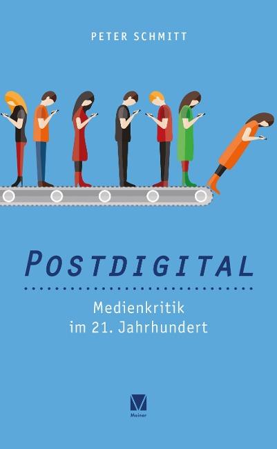 Postdigital: Medienkritik im 21. Jahrhundert - Peter Schmitt