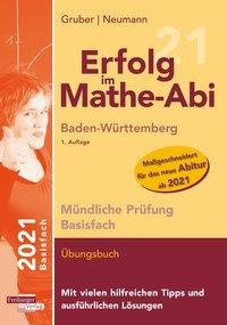 Erfolg im Mathe-Abi 2021 Mündliche Prüfung Basisfach Baden-Württemberg - Helmut Gruber, Robert Neumann
