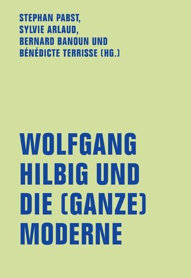 Wolfgang Hilbig und die (ganze) Moderne -