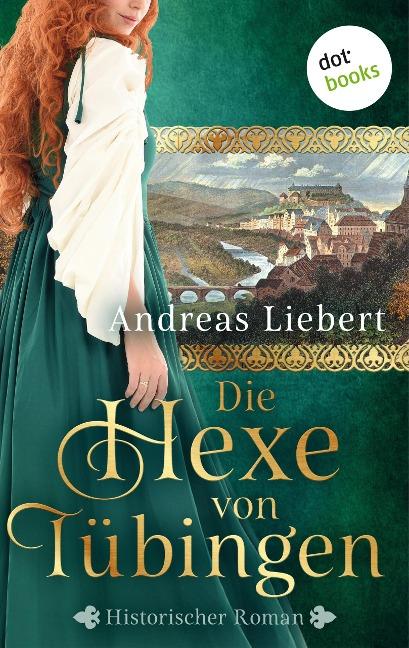 Die Hexe von Tübingen - oder: Die Tochter des Hexenmeisters - Andreas Liebert