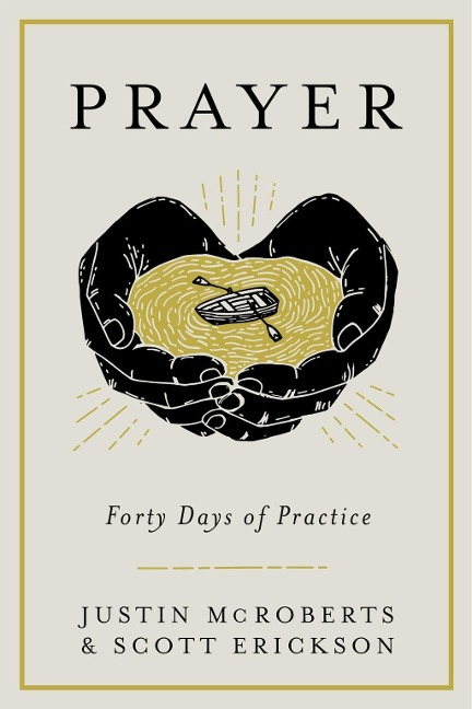 Prayer: Forty Days of Practice - Justin Mcroberts, Scott Erickson