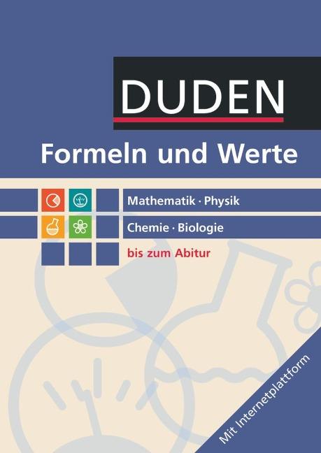 Formeln und Werte - Sekundarstufe I und II. Mathematik - Physik - Chemie - Biologie - Formelsammlung bis zum Abitur -