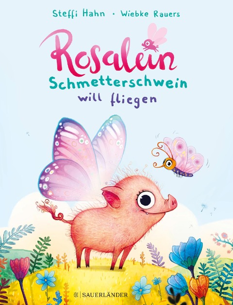 Rosalein Schmetterschwein will fliegen - Steffi Hahn