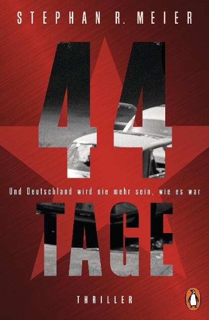 44 TAGE - Und Deutschland wird nie mehr sein, wie es war - Stephan R. Meier