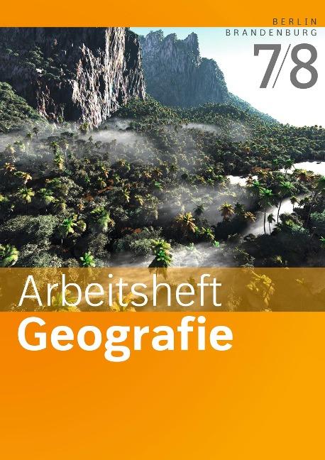 Arbeitsheft Geografie 7 / 8. Arbeitsheft. Sekundarstufe 1. Berlin und Brandenburg -