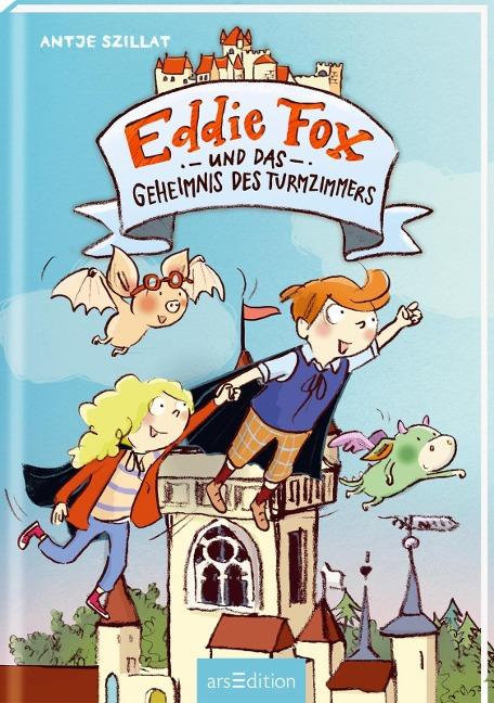 Eddie Fox und das Geheimnis des Turmzimmers (Eddie Fox 3) - Antje Szillat