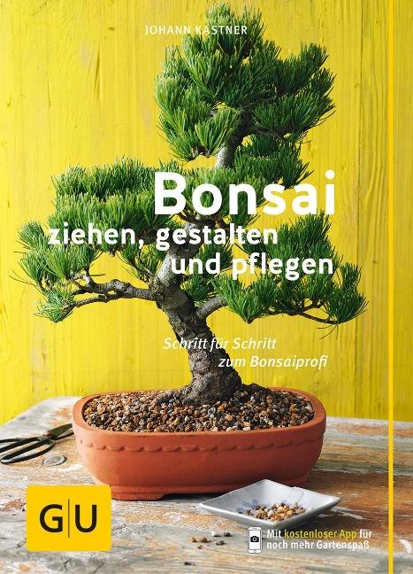 Bonsai ziehen, gestalten und pflegen - Johann Kastner