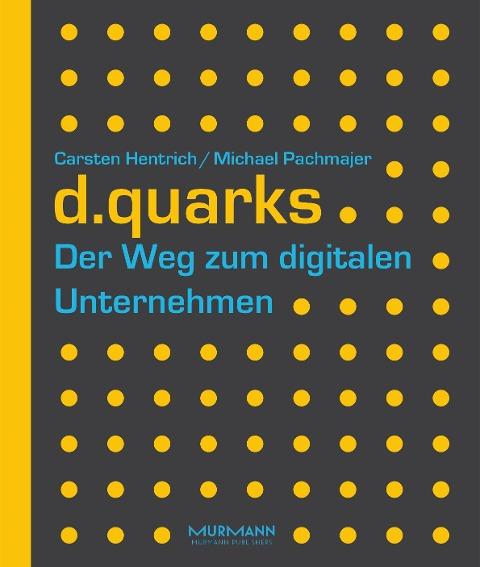 d.quarks - Der Weg zum digitalen Unternehmen - Carsten Hentrich, Michael Pachmajer