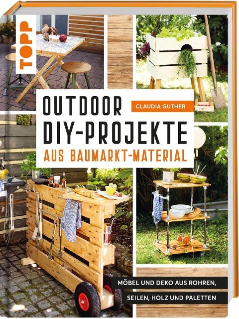 Outdoor-DIY-Projekte aus Baumarktmaterial - Claudia Guther