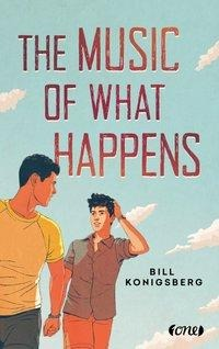 The Music of What Happens - Bill Konigsberg