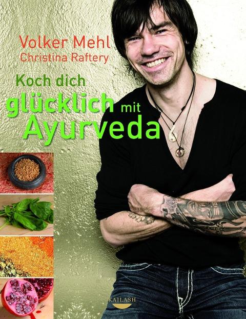 Koch dich glücklich mit Ayurveda - Volker Mehl, Christina Raftery