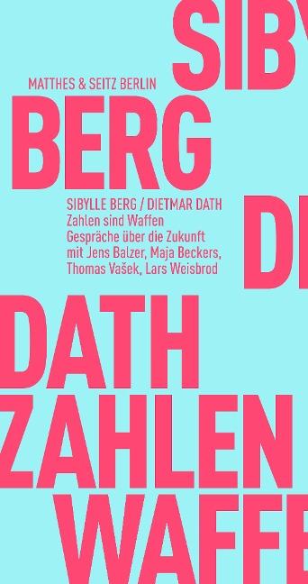 Zahlen sind Waffen - Dietmar Dath, Sibylle Berg