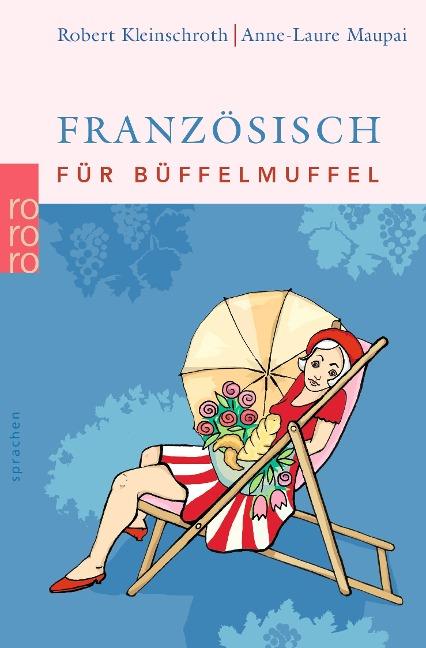 Französisch für Büffelmuffel - Robert Kleinschroth, Anne-Laure Maupai