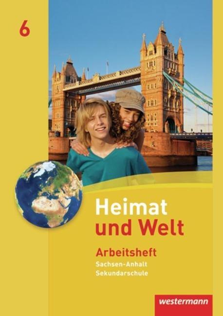 Heimat und Welt 6. Arbeitsheft. Sekundarschulen. Sachsen-Anhalt -