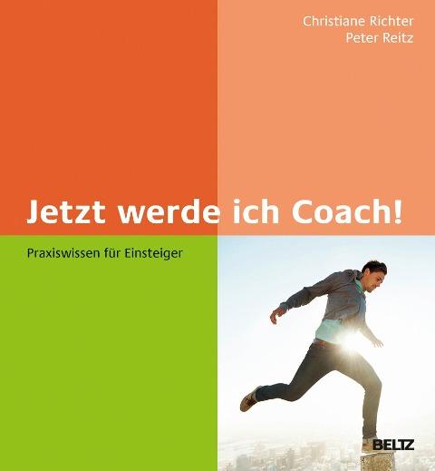 Jetzt werde ich Coach! - Christiane Richter, Peter Reitz