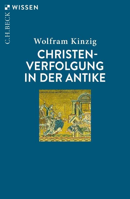 Christenverfolgung in der Antike - Wolfram Kinzig