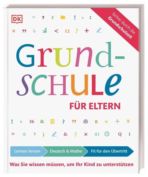 Grundschule für Eltern: Lernen lernen, Deutsch und Mathe, Fit für den Übertritt - Ursula Essigkrug, Anne Schieckel
