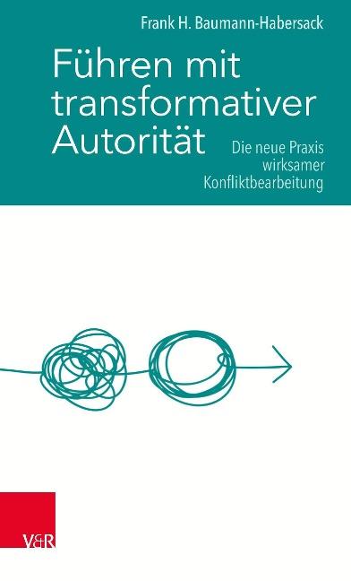Führen mit transformativer Autorität - Frank H. Baumann-Habersack
