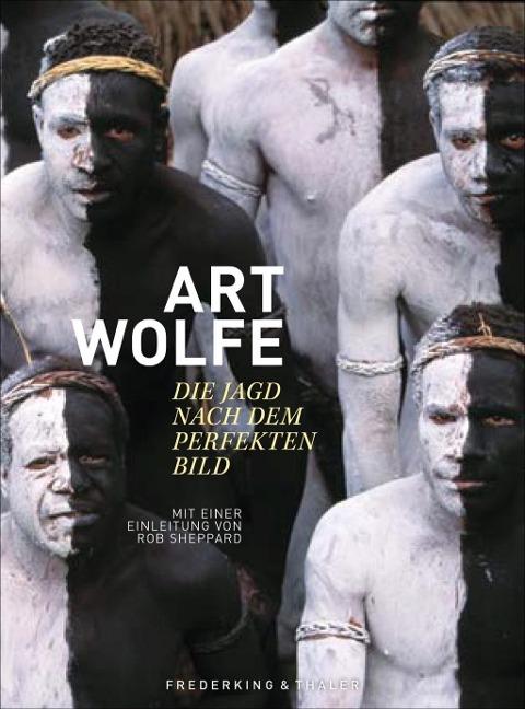 Art Wolfe - Die Jagd nach dem perfekten Bild - Art Wolfe, Rob Sheppard