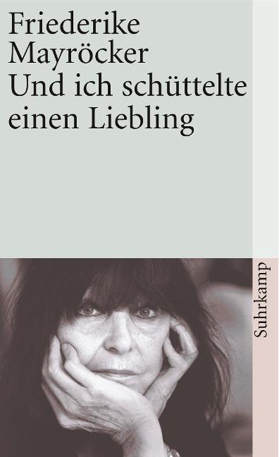 Und ich schüttelte einen Liebling - Friederike Mayröcker