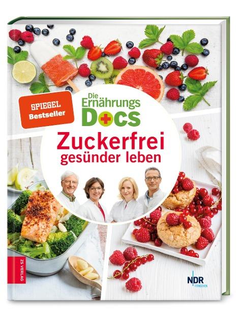 Die Ernährungs-Docs - Zuckerfrei gesünder leben - Matthias Riedl, Anne Fleck, Jörn Klasen, Silja Schäfer