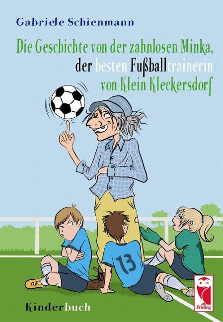 Die Geschichte von der zahnlosen Minka, der besten Fußballtrainerin von Klein Kleckersdorf
