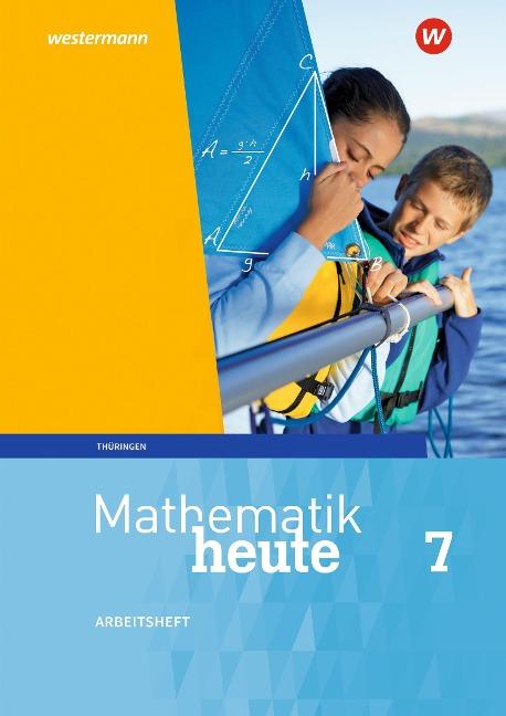 Mathematik heute 7. Arbeitsheft mit Lösungen. Thüringen -