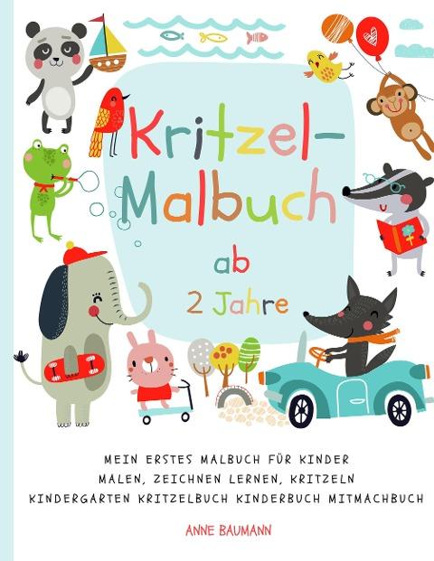 Kritzel-Malbuch ab 2 Jahre Mein erstes Malbuch für Kinder Malen, Zeichnen lernen, Kritzeln Kindergarten Kritzelbuch Kinderbuch Mitmachbuch - Anne Baumann
