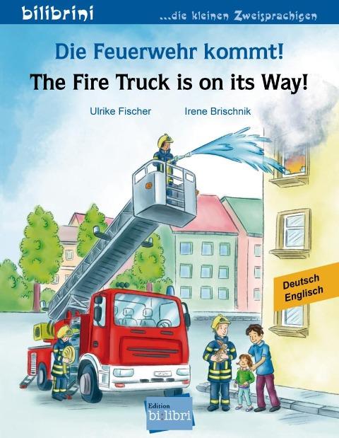 Die Feuerwehr kommt! Kinderbuch Deutsch-Englisch - Ulrike Fischer