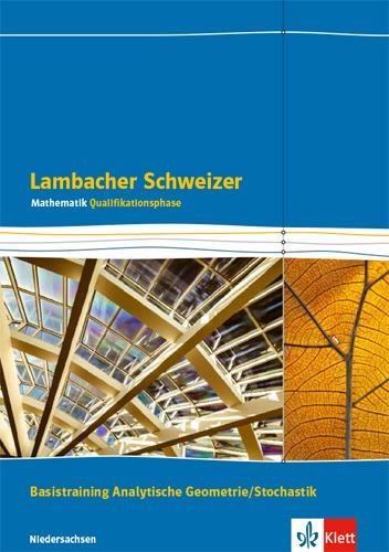 Lambacher Schweizer Mathematik Qualifikationsphase Basistraining Analytische Geometrie/Stochastik - G9. Arbeitsheft plus Lösungen Klassen 12/13. Ausgabe Niedersachsen -