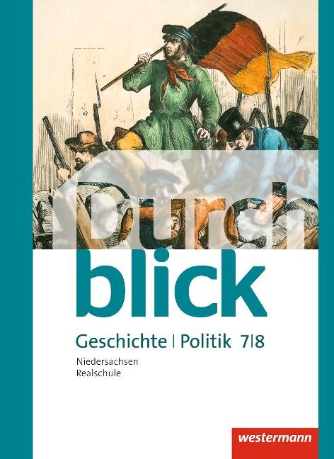 Durchblick Geschichte und Politik 7 / 8. Schülerband. Realschulen in Niedersachsen -