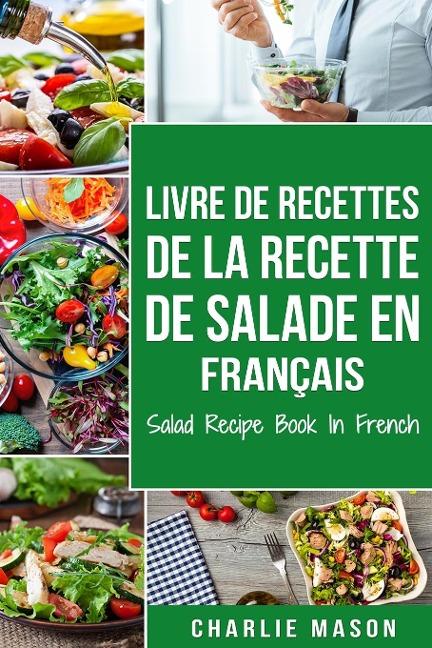 Livre de recettes de la recette de salade En français/ Salad Recipe Book In French - Charlie Mason