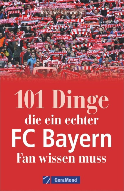 101 Dinge, die ein echter FC-Bayern-Fan wissen muss - Johannes Kirchmeier