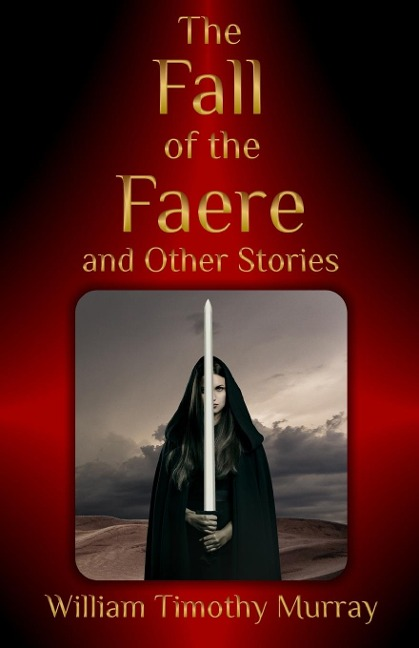 The Fall of the Faere and Other Stories - William Timothy Murray